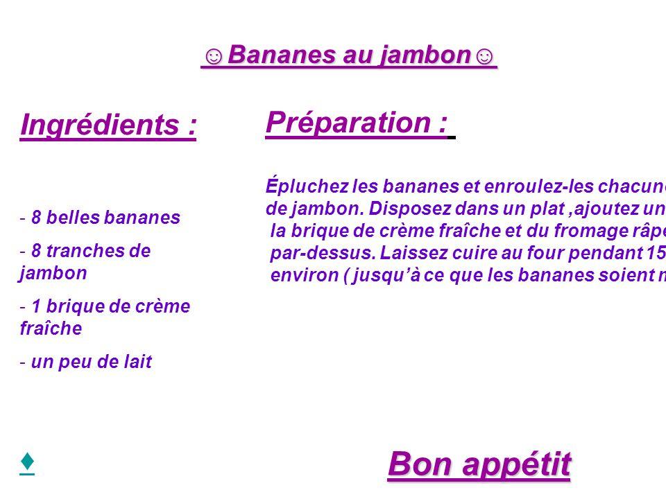 Bon appétit Préparation : Ingrédients : ♦ ☺Bananes au jambon☺