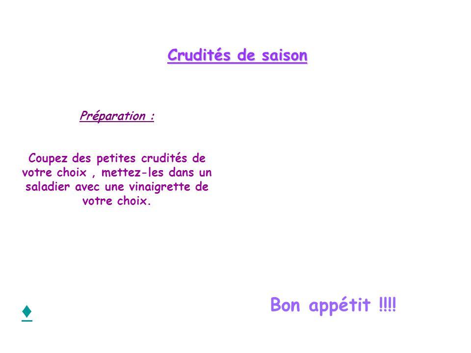 ♦ Bon appétit !!!! Crudités de saison Préparation :