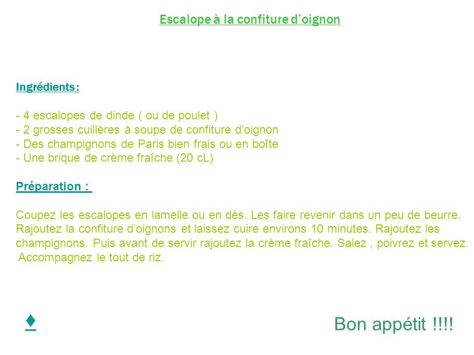 ♦ Bon appétit !!!! Escalope à la confiture d'oignon Ingrédients :