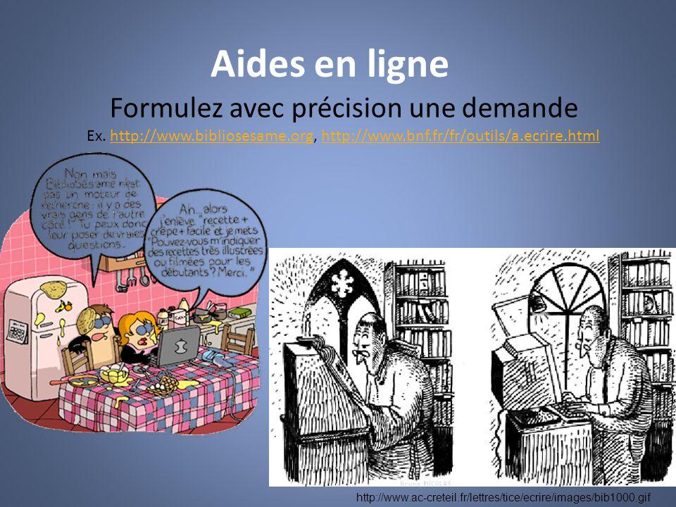 Aides en ligne Formulez avec précision une demande Ex. http://www.bibliosesame.org, http://www.bnf.fr/fr/outils/a.ecrire.html.