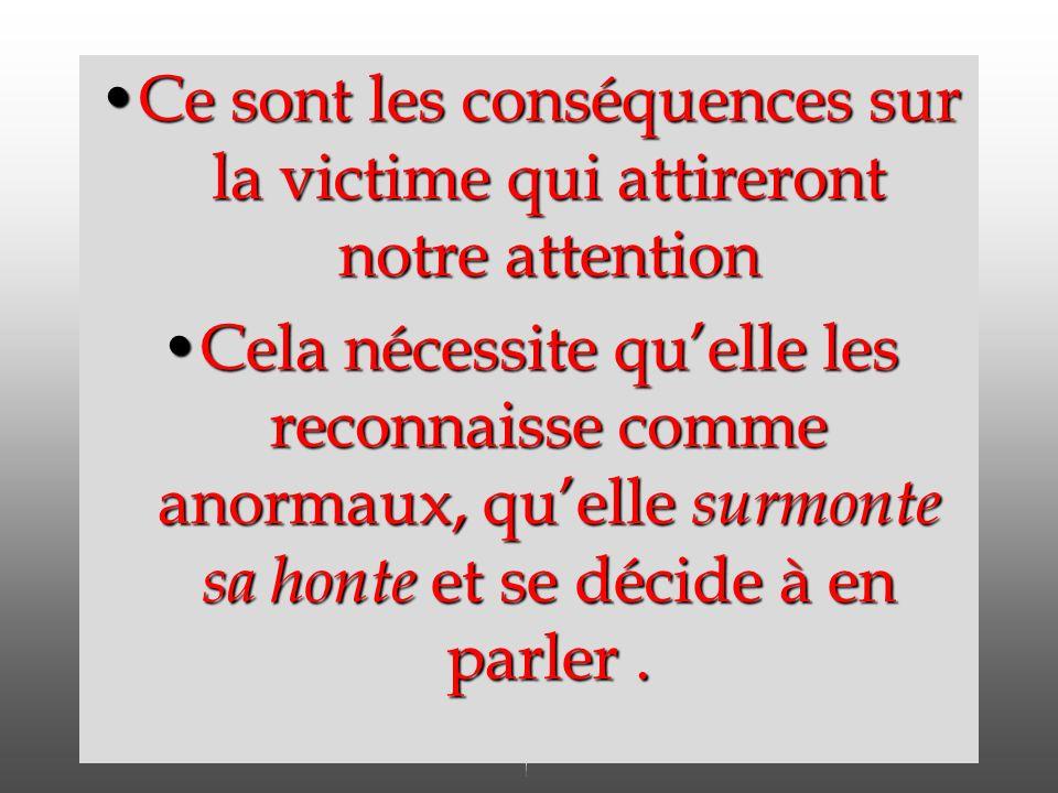 Ce sont les conséquences sur la victime qui attireront notre attention