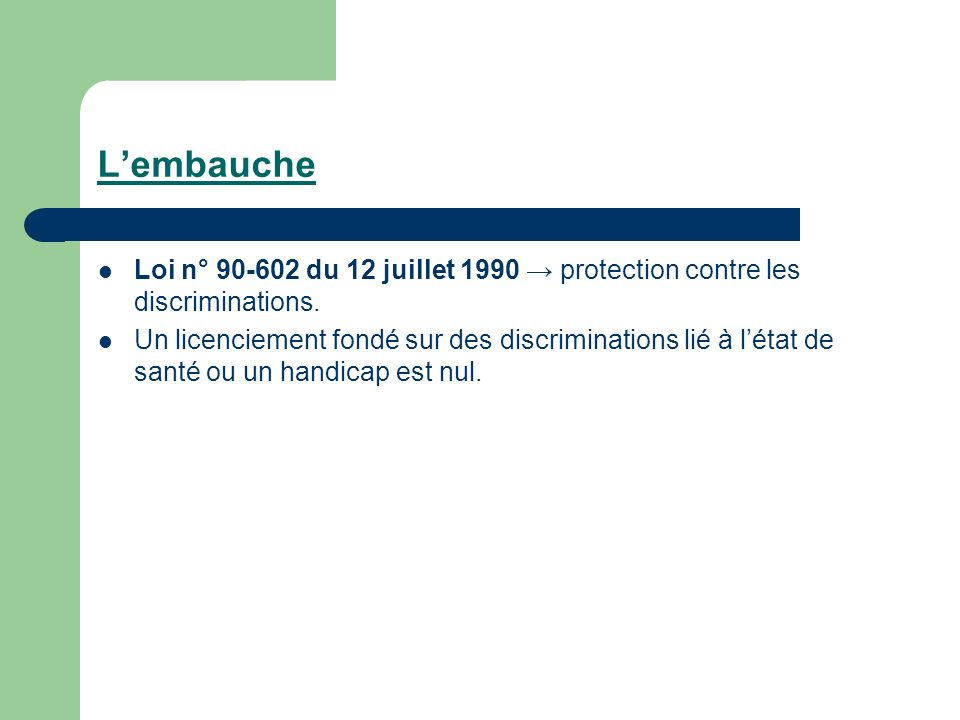 L'embauche Loi n° 90-602 du 12 juillet 1990 → protection contre les discriminations.
