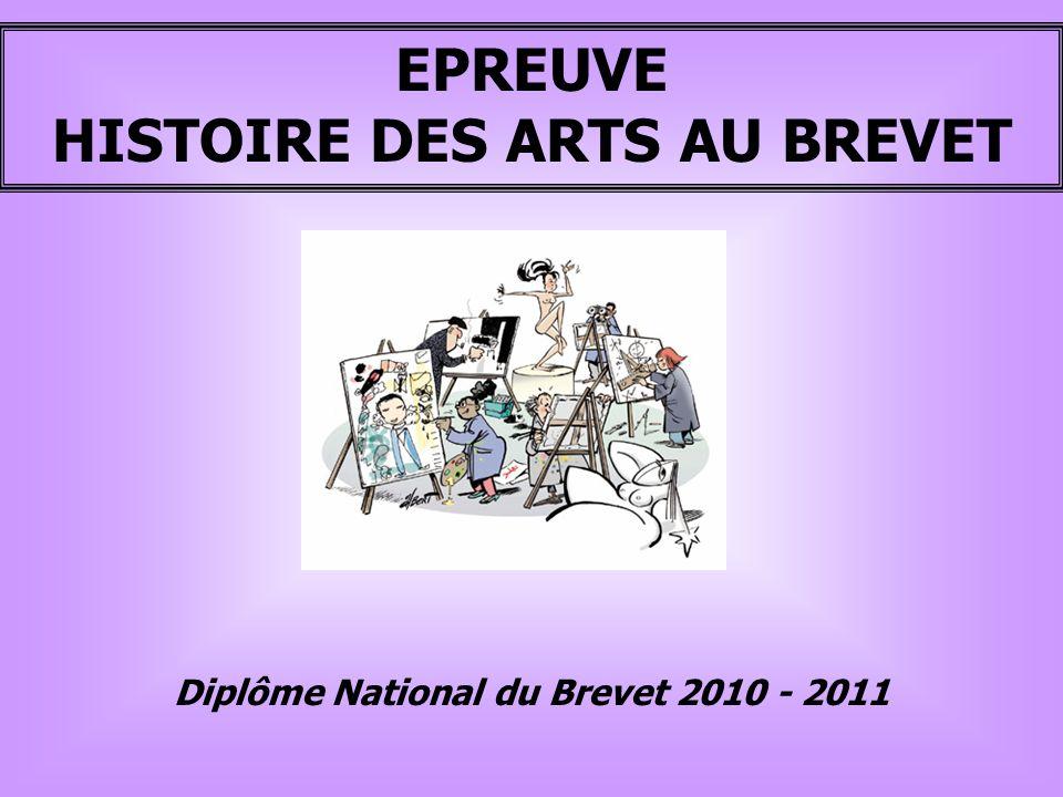 HISTOIRE DES ARTS AU BREVET Diplôme National du Brevet 2010 - 2011