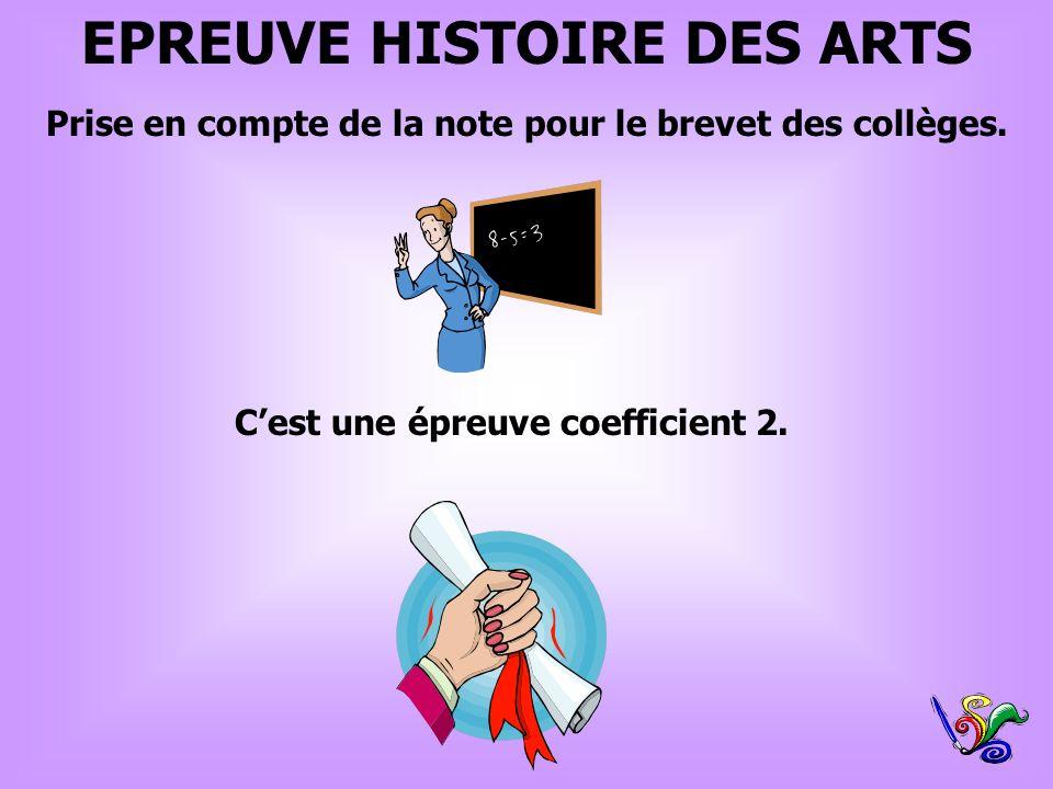 EPREUVE HISTOIRE DES ARTS C'est une épreuve coefficient 2.