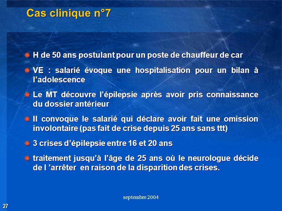 Cas clinique n°7 H de 50 ans postulant pour un poste de chauffeur de car. VE : salarié évoque une hospitalisation pour un bilan à l'adolescence.