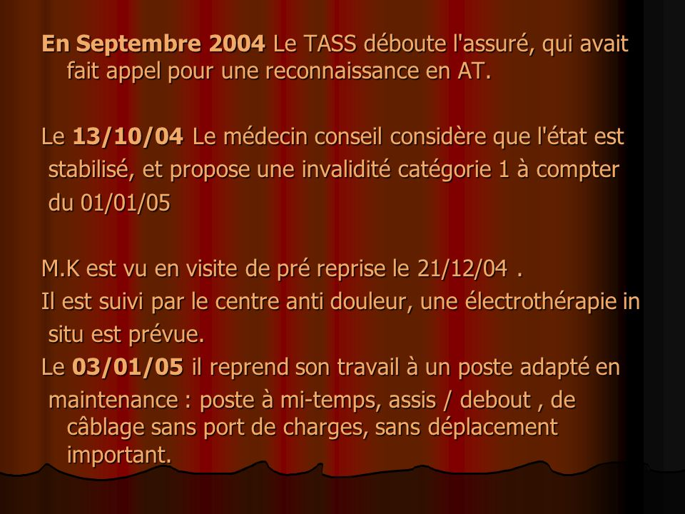 En Septembre 2004 Le TASS déboute l assuré, qui avait fait appel pour une reconnaissance en AT.