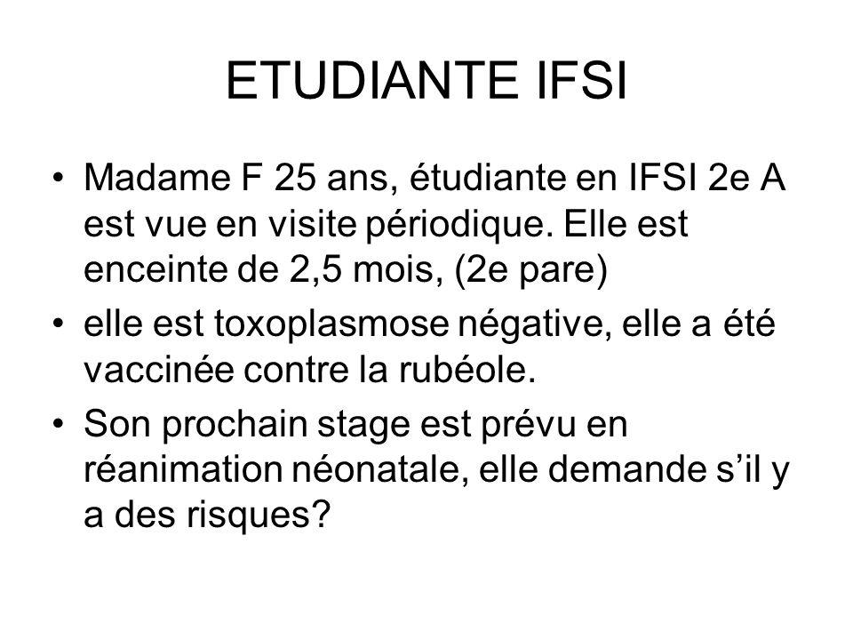 ETUDIANTE IFSI Madame F 25 ans, étudiante en IFSI 2e A est vue en visite périodique. Elle est enceinte de 2,5 mois, (2e pare)