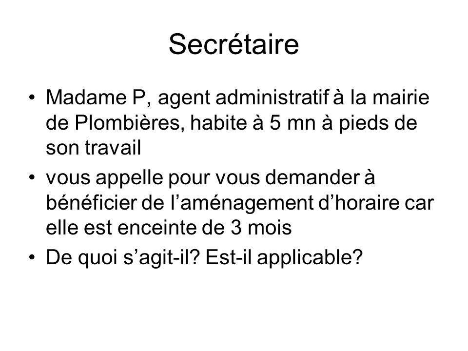 Secrétaire Madame P, agent administratif à la mairie de Plombières, habite à 5 mn à pieds de son travail.