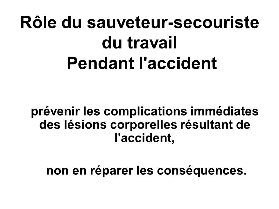 Rôle du sauveteur-secouriste du travail Pendant l accident