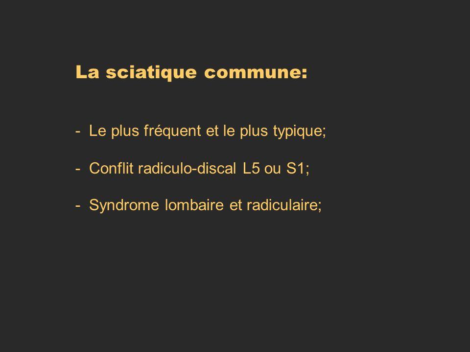 La sciatique commune: - Le plus fréquent et le plus typique;