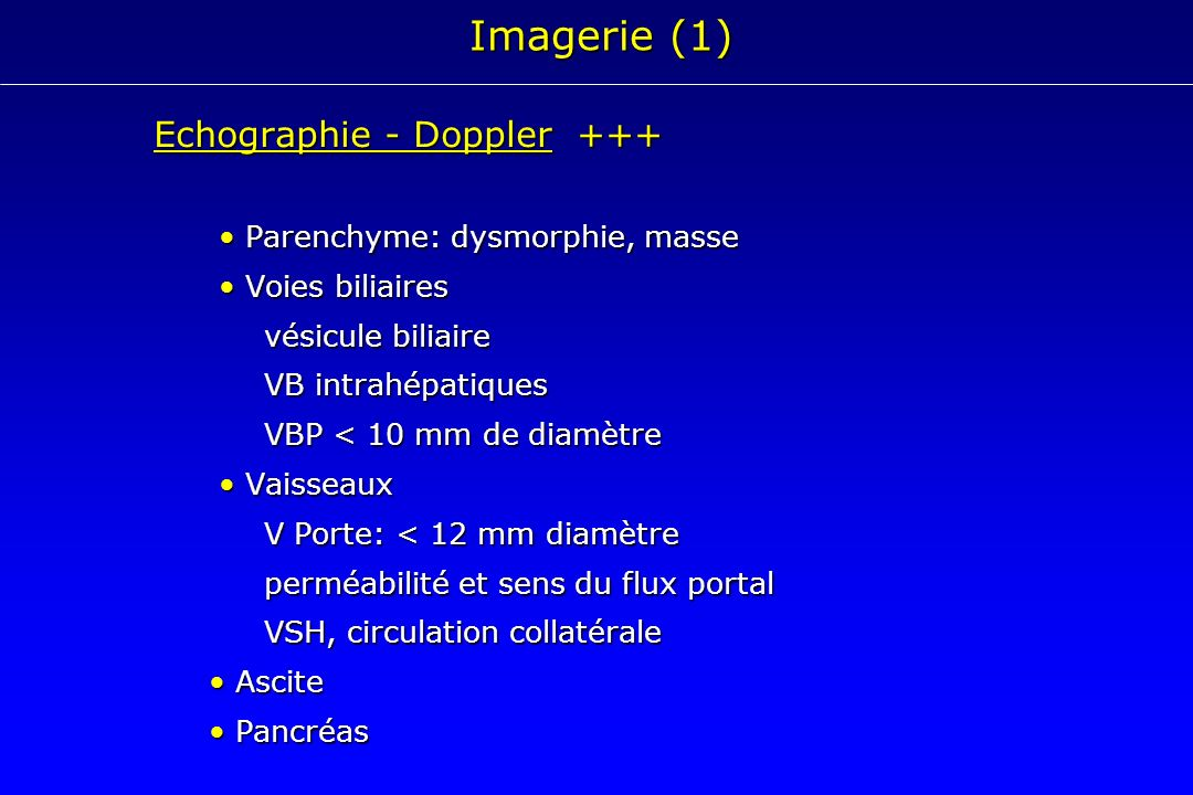 Imagerie (1) Echographie - Doppler +++ • Parenchyme: dysmorphie, masse