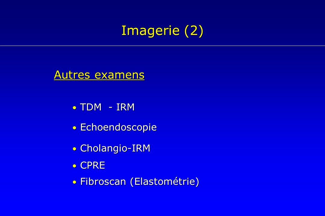 Imagerie (2) Autres examens • TDM - IRM • Echoendoscopie