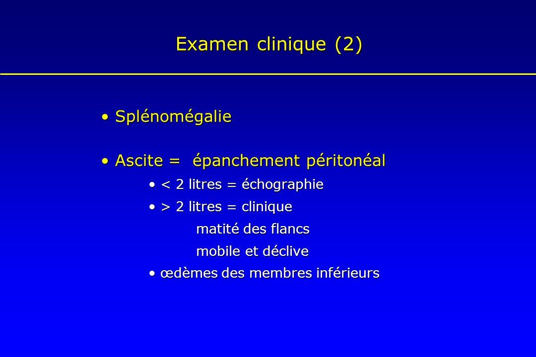 Examen clinique (2) • Splénomégalie • Ascite = épanchement péritonéal