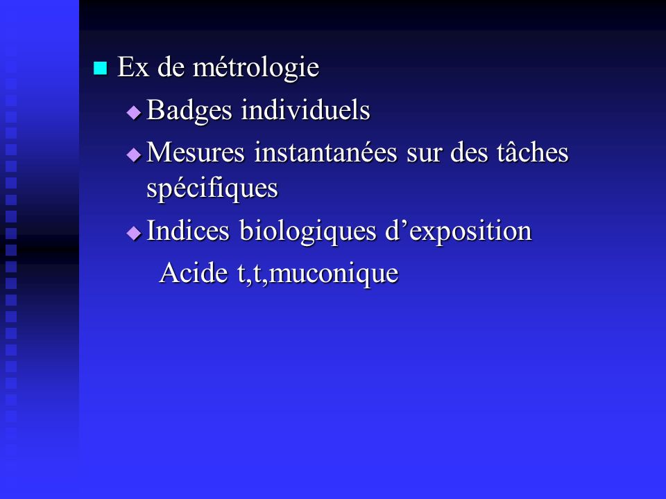Ex de métrologieBadges individuels. Mesures instantanées sur des tâches spécifiques. Indices biologiques d'exposition.