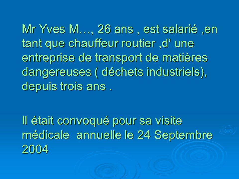 Mr Yves M…, 26 ans , est salarié ,en tant que chauffeur routier ,d une entreprise de transport de matières dangereuses ( déchets industriels), depuis trois ans .
