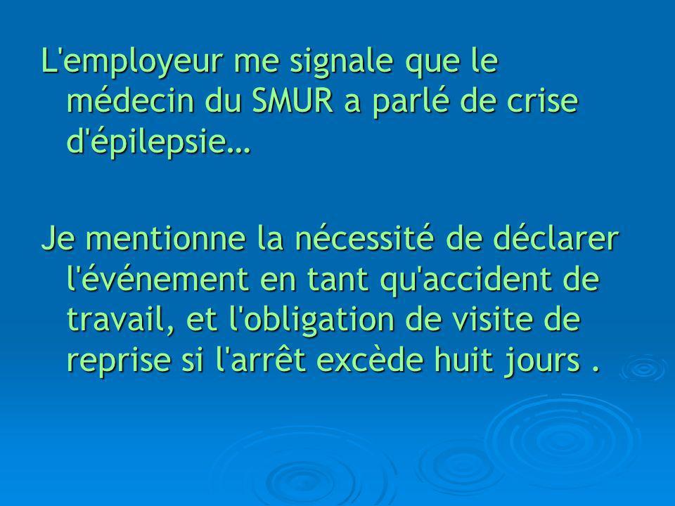 L employeur me signale que le médecin du SMUR a parlé de crise d épilepsie…