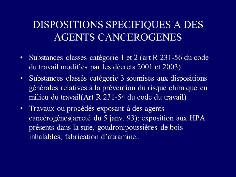 DISPOSITIONS SPECIFIQUES A DES AGENTS CANCEROGENES