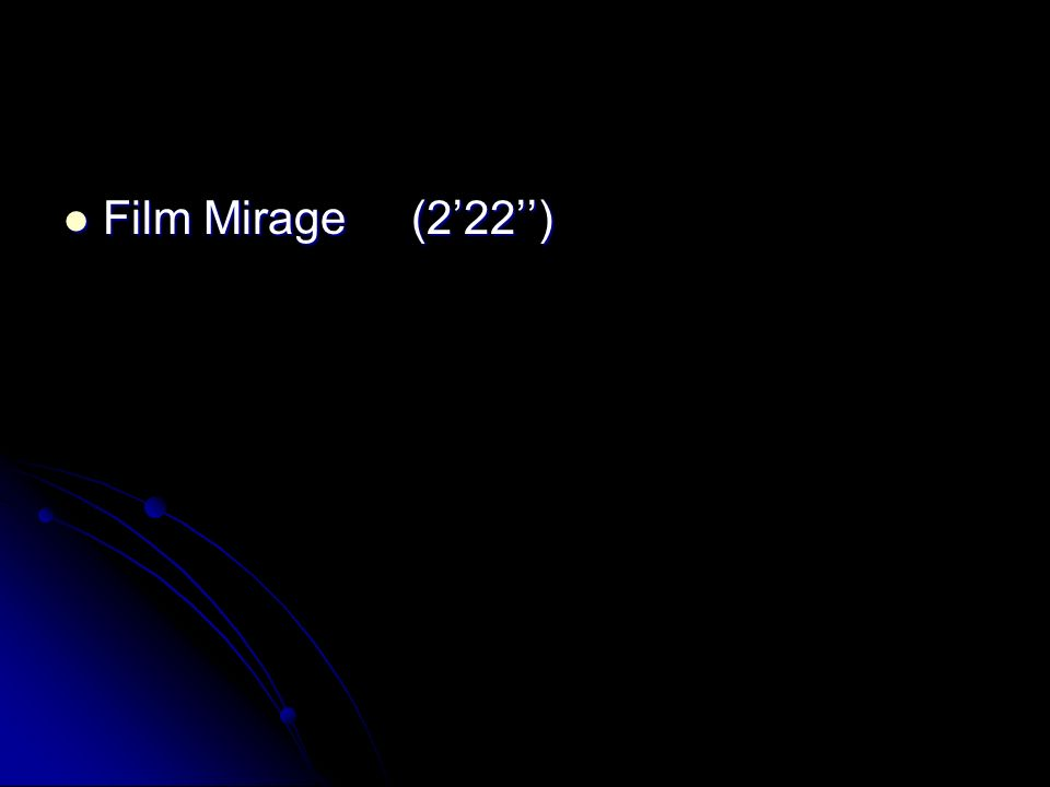Film Mirage (2'22'')