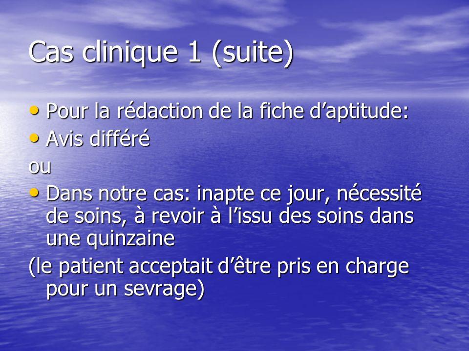Cas clinique 1 (suite) Pour la rédaction de la fiche d'aptitude: