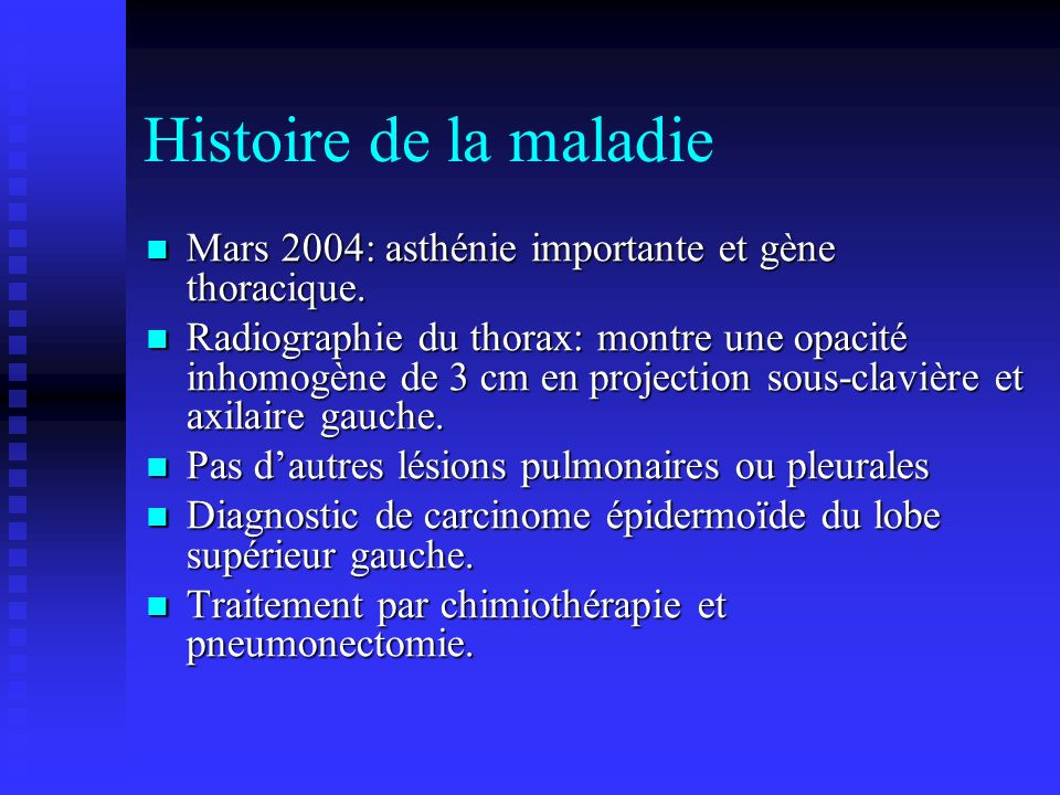 Histoire de la maladie Mars 2004: asthénie importante et gène thoracique.