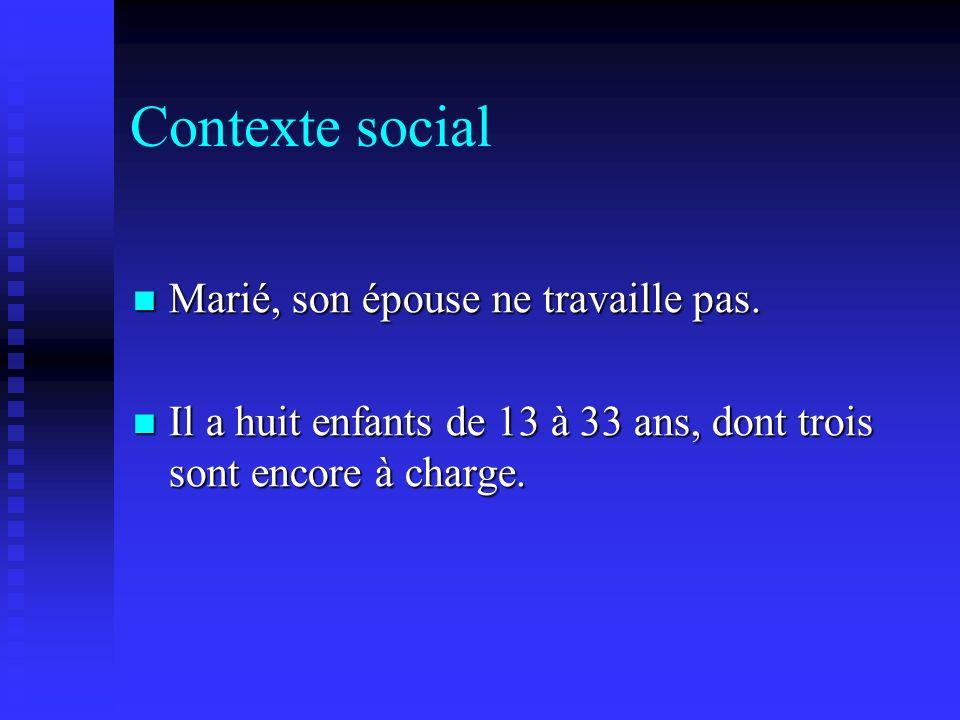 Contexte social Marié, son épouse ne travaille pas.