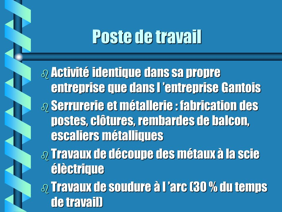 Poste de travail Activité identique dans sa propre entreprise que dans l 'entreprise Gantois.