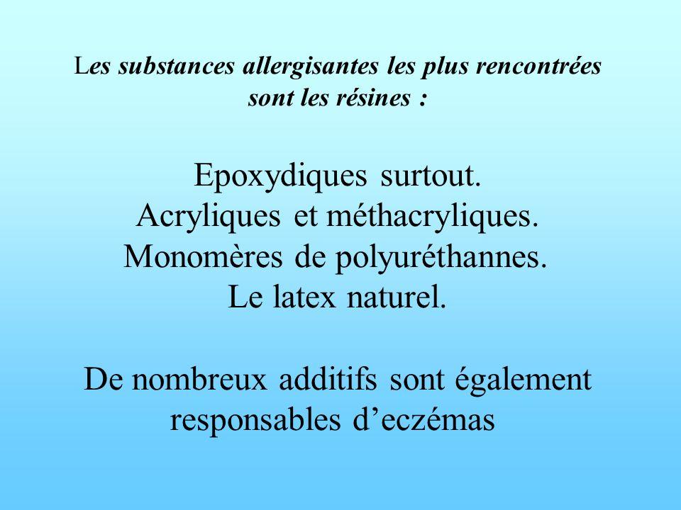 Les substances allergisantes les plus rencontrées sont les résines : Epoxydiques surtout.