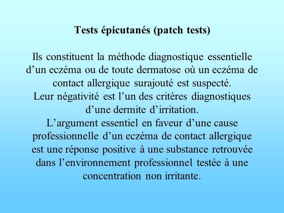 Tests épicutanés (patch tests) Ils constituent la méthode diagnostique essentielle d'un eczéma ou de toute dermatose où un eczéma de contact allergique surajouté est suspecté.