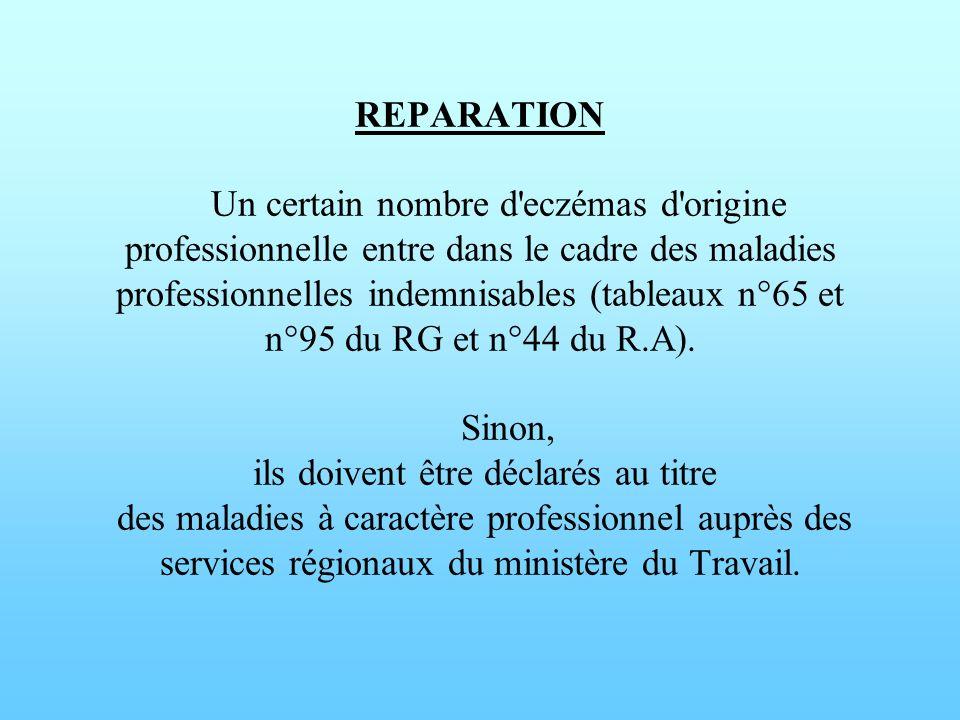 REPARATION Un certain nombre d eczémas d origine professionnelle entre dans le cadre des maladies professionnelles indemnisables (tableaux n°65 et n°95 du RG et n°44 du R.A).