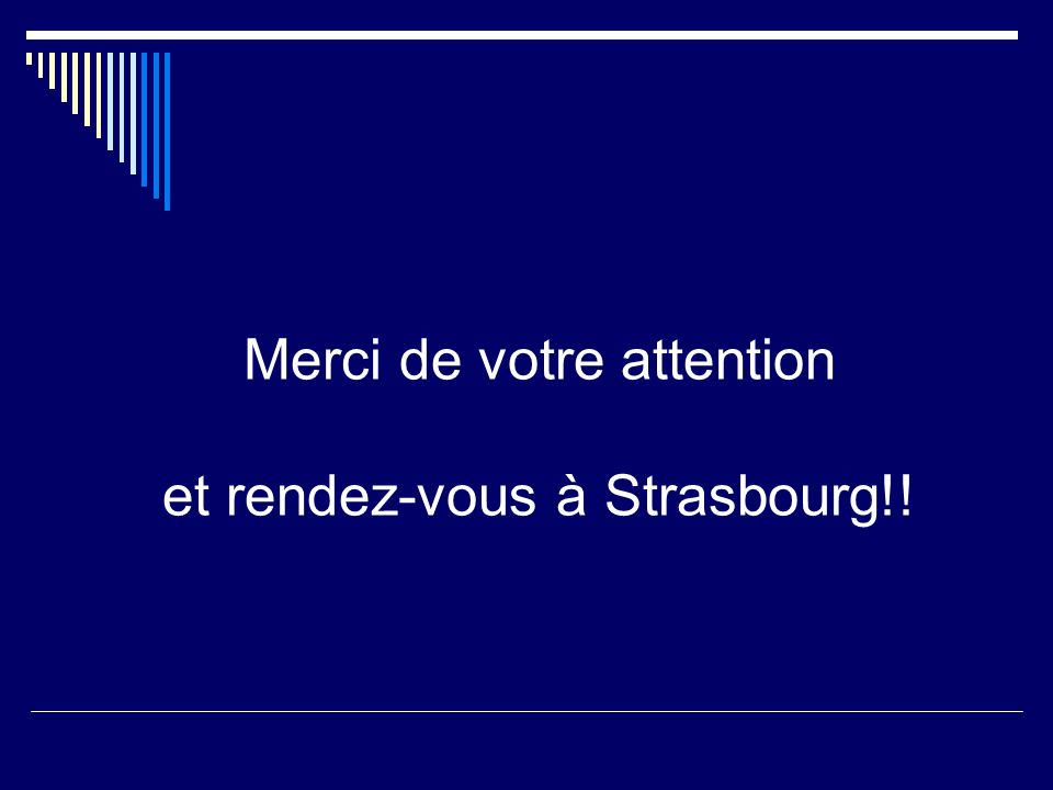 Merci de votre attention et rendez-vous à Strasbourg!!
