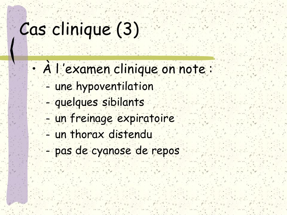 Cas clinique (3) À l 'examen clinique on note : une hypoventilation