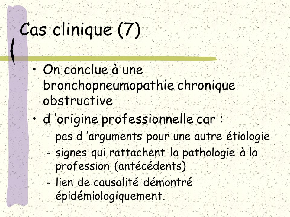 Cas clinique (7) On conclue à une bronchopneumopathie chronique obstructive. d 'origine professionnelle car :