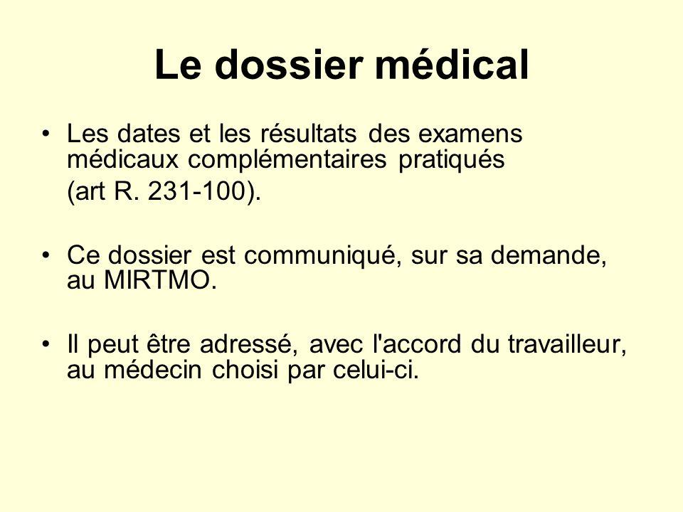 Le dossier médical Les dates et les résultats des examens médicaux complémentaires pratiqués. (art R. 231-100).