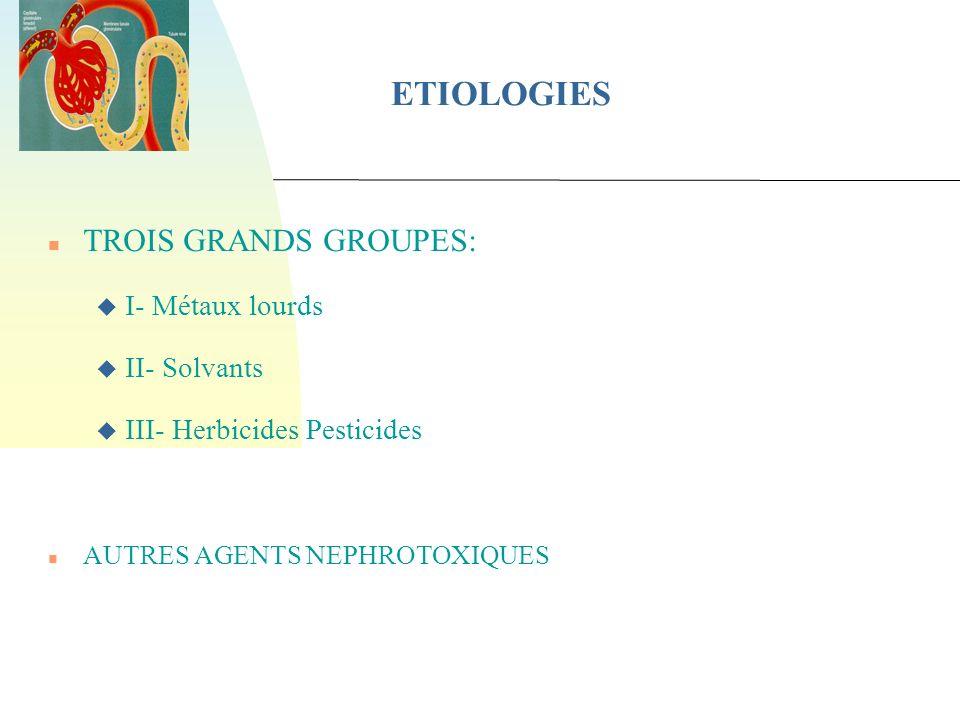 ETIOLOGIES TROIS GRANDS GROUPES: I- Métaux lourds II- Solvants