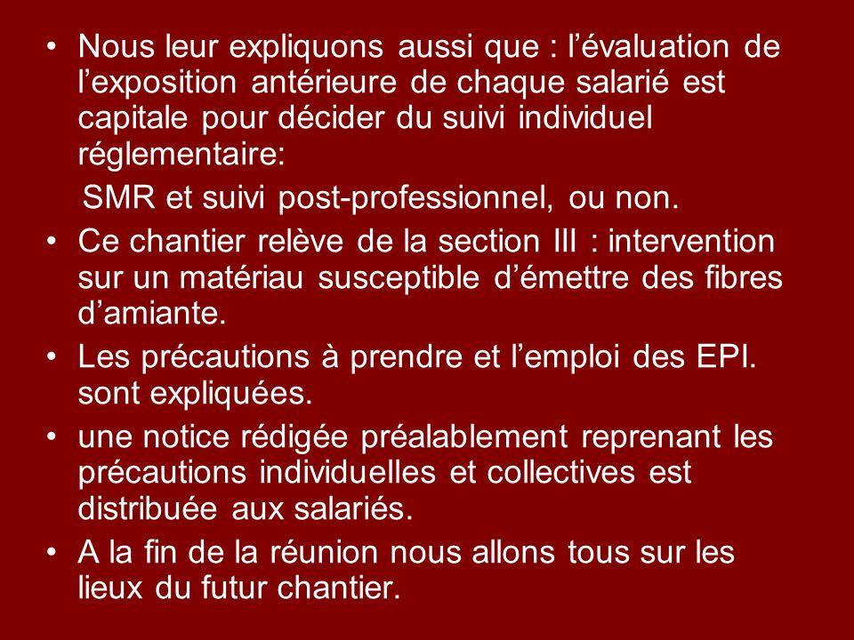 Nous leur expliquons aussi que : l'évaluation de l'exposition antérieure de chaque salarié est capitale pour décider du suivi individuel réglementaire: