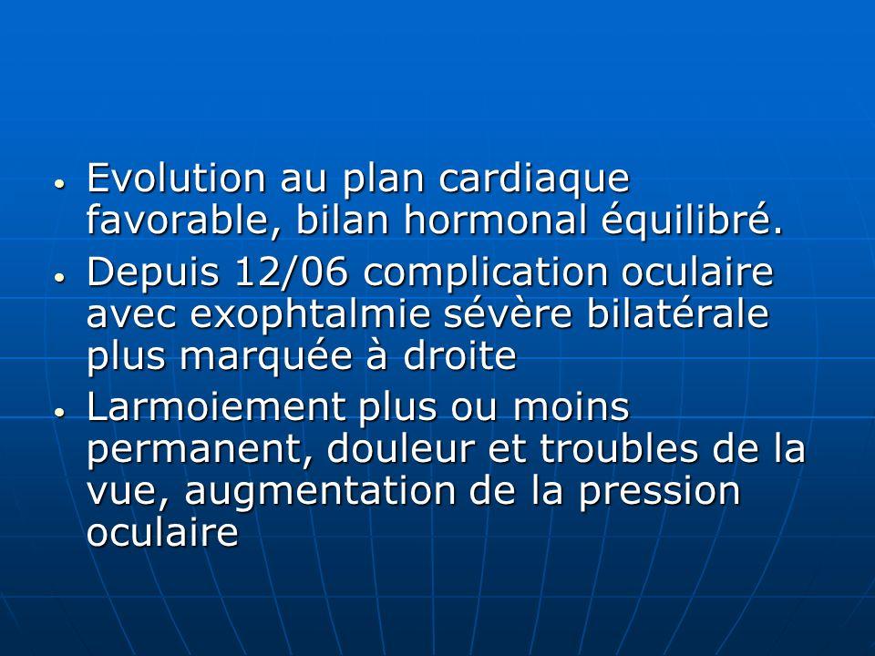 Evolution au plan cardiaque favorable, bilan hormonal équilibré.