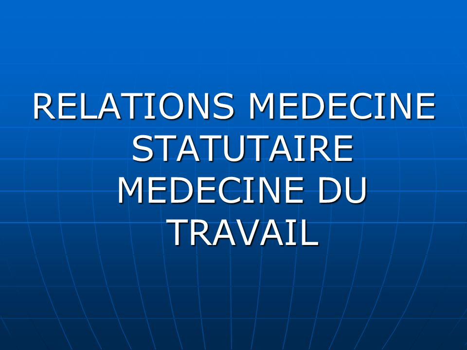 RELATIONS MEDECINE STATUTAIRE MEDECINE DU TRAVAIL