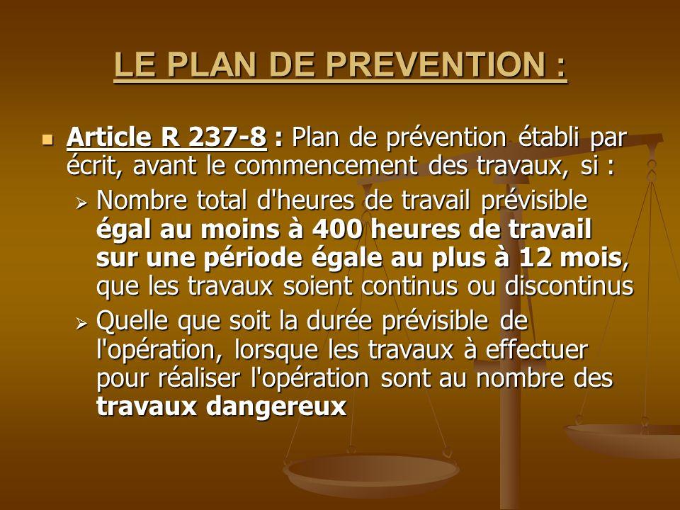 LE PLAN DE PREVENTION : Article R 237-8 : Plan de prévention établi par écrit, avant le commencement des travaux, si :