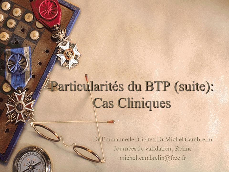 Particularités du BTP (suite): Cas Cliniques