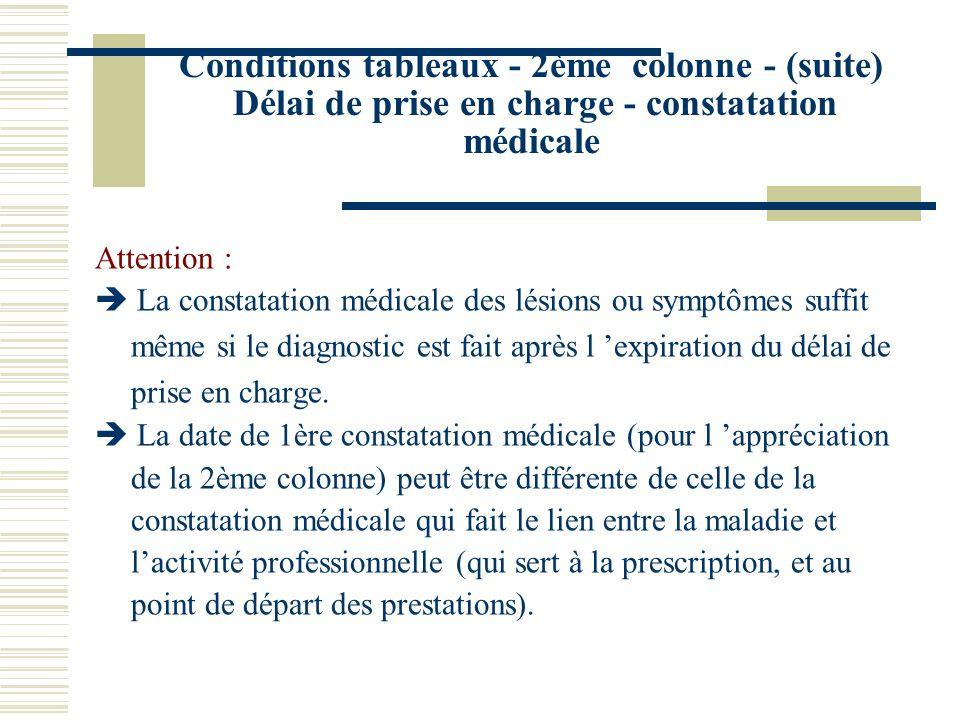 Conditions tableaux - 2ème colonne - (suite) Délai de prise en charge - constatation médicale