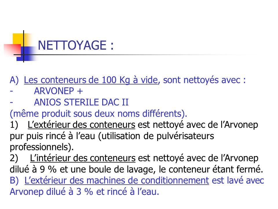 NETTOYAGE : A) Les conteneurs de 100 Kg à vide, sont nettoyés avec :