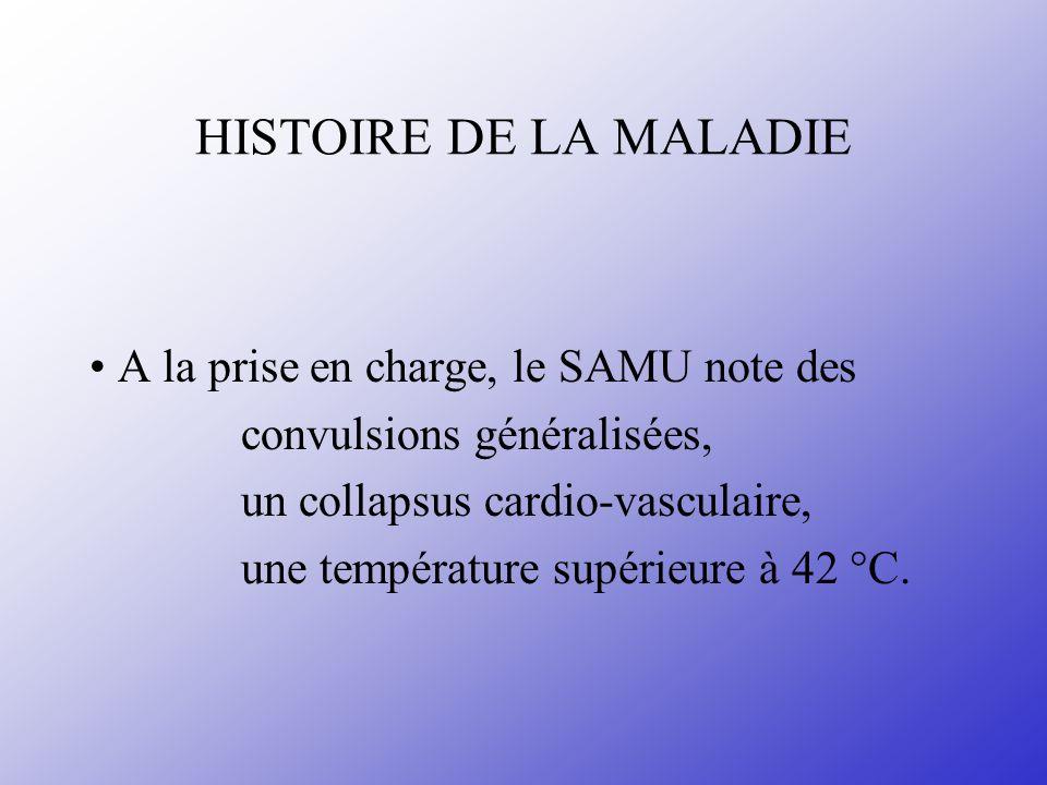 HISTOIRE DE LA MALADIE • A la prise en charge, le SAMU note des