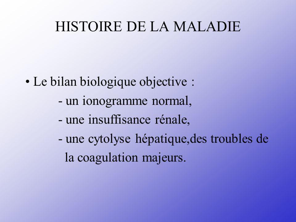HISTOIRE DE LA MALADIE • Le bilan biologique objective :