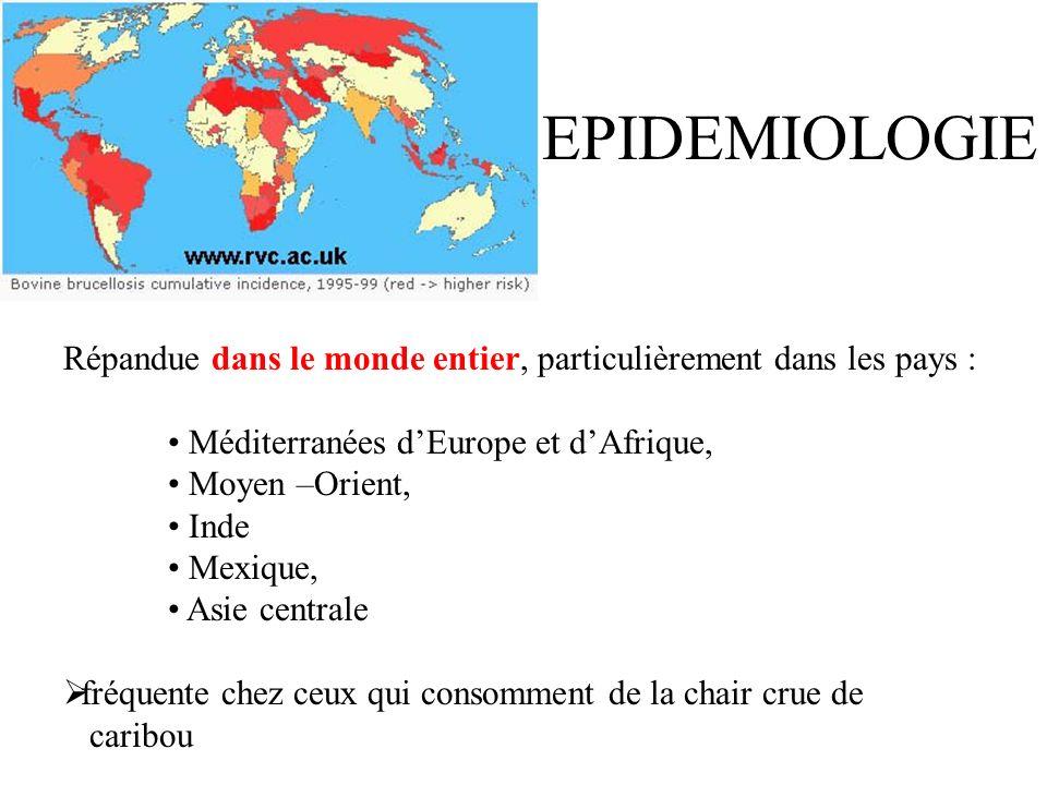 EPIDEMIOLOGIE Répandue dans le monde entier, particulièrement dans les pays : Méditerranées d'Europe et d'Afrique,