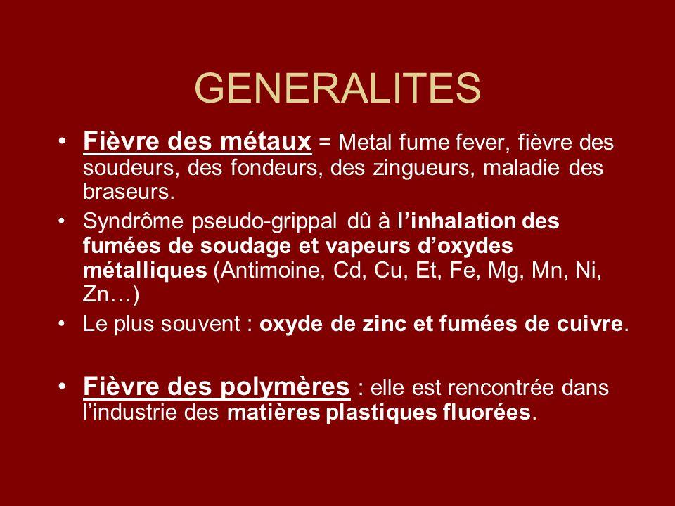 GENERALITES Fièvre des métaux = Metal fume fever, fièvre des soudeurs, des fondeurs, des zingueurs, maladie des braseurs.