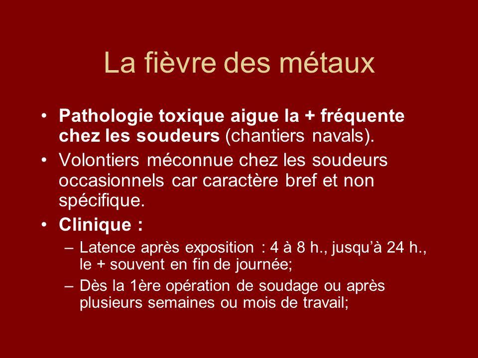 La fièvre des métaux Pathologie toxique aigue la + fréquente chez les soudeurs (chantiers navals).