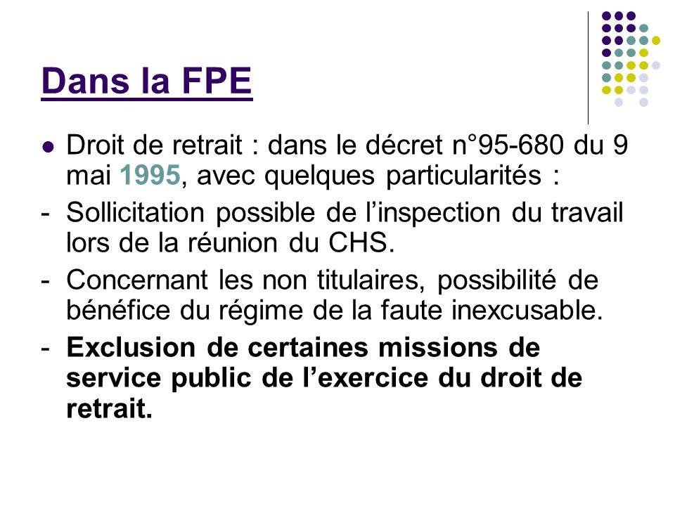 Dans la FPE Droit de retrait : dans le décret n°95-680 du 9 mai 1995, avec quelques particularités :