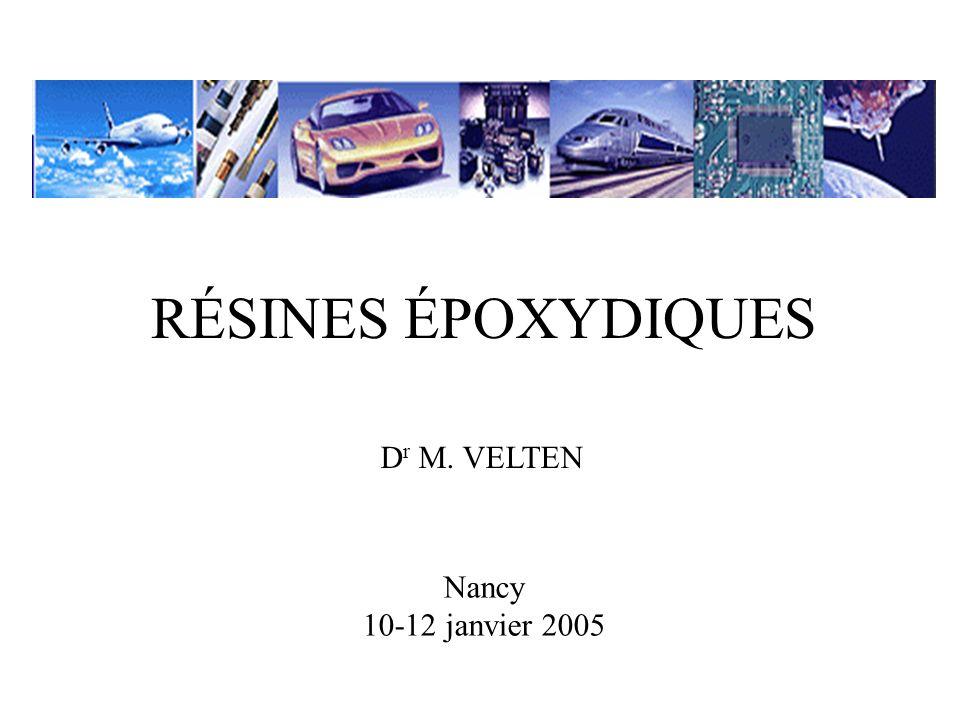 RÉSINES ÉPOXYDIQUES Dr M. VELTEN Nancy 10-12 janvier 2005