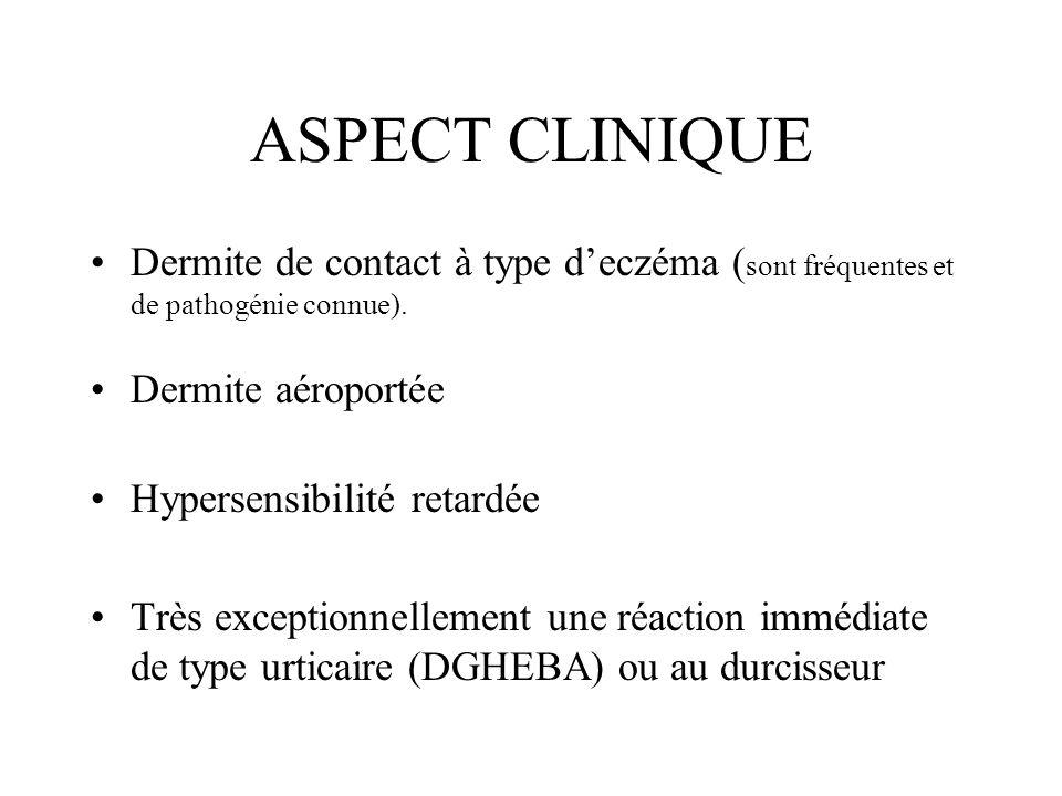 ASPECT CLINIQUE Dermite de contact à type d'eczéma (sont fréquentes et de pathogénie connue). Dermite aéroportée.