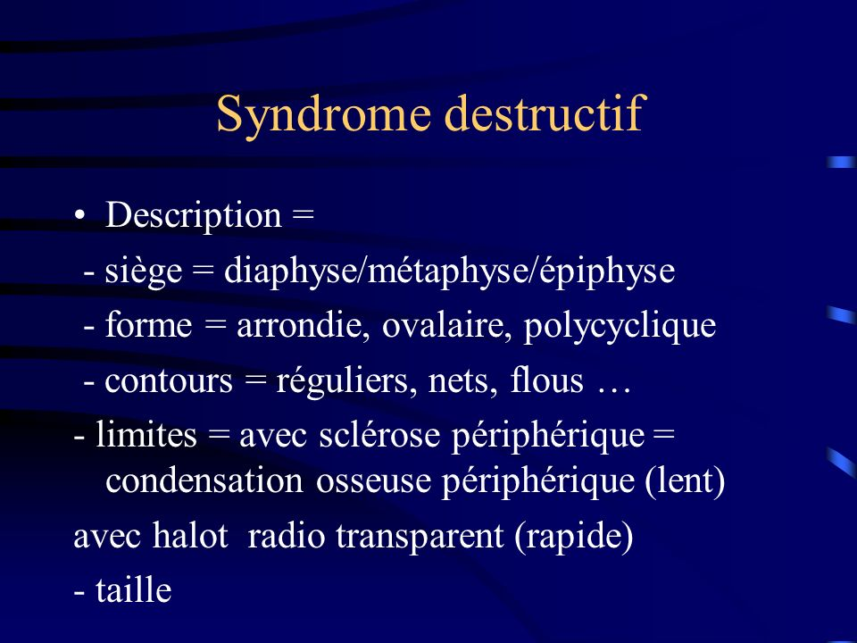Syndrome destructif Description =